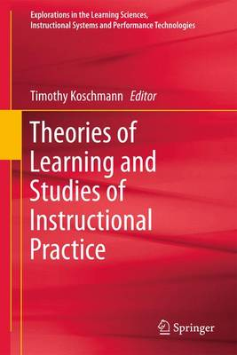 Theories of Learning and Studies of Instructional Practice - Explorations in the Learning Sciences, Instructional Systems and Performance Technologies 1 (Paperback)