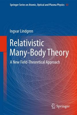 Relativistic Many-Body Theory: A New Field-Theoretical Approach - Springer Series on Atomic, Optical, and Plasma Physics 63 (Paperback)