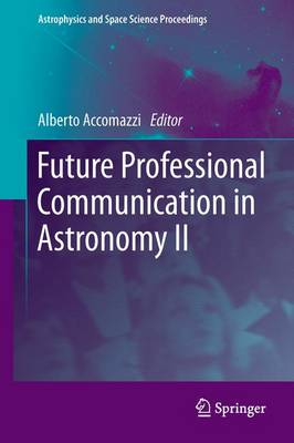 Future Professional Communication in Astronomy II - Astrophysics and Space Science Proceedings (Paperback)