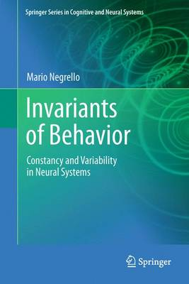 Invariants of Behavior: Constancy and Variability in Neural Systems - Springer Series in Cognitive and Neural Systems (Paperback)