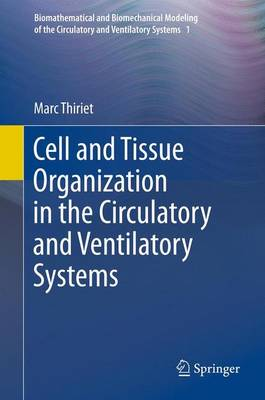 Cell and Tissue Organization in the Circulatory and Ventilatory Systems - Biomathematical and Biomechanical Modeling of the Circulatory and Ventilatory Systems 1 (Paperback)