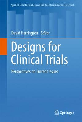 Designs for Clinical Trials: Perspectives on Current Issues - Applied Bioinformatics and Biostatistics in Cancer Research (Paperback)