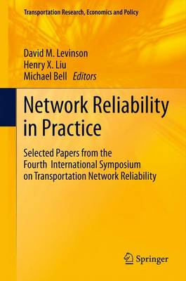 Network Reliability in Practice: Selected Papers from the Fourth International Symposium on Transportation Network Reliability - Transportation Research, Economics and Policy (Paperback)