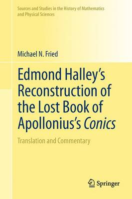 Edmond Halley's Reconstruction of the Lost Book of Apollonius's Conics: Translation and Commentary - Sources and Studies in the History of Mathematics and Physical Sciences (Paperback)