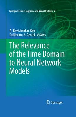 The Relevance of the Time Domain to Neural Network Models - Springer Series in Cognitive and Neural Systems (Paperback)