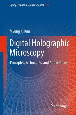 Digital Holographic Microscopy: Principles, Techniques, and Applications - Springer Series in Optical Sciences 162 (Paperback)