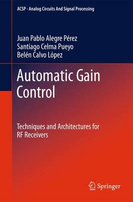 Automatic Gain Control: Techniques and Architectures for RF Receivers - Analog Circuits and Signal Processing (Paperback)