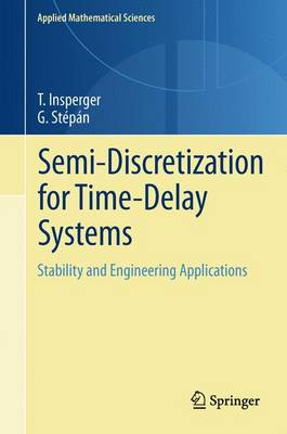 Semi-Discretization for Time-Delay Systems: Stability and Engineering Applications - Applied Mathematical Sciences 178 (Paperback)