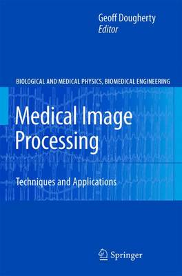 Medical Image Processing: Techniques and Applications - Biological and Medical Physics, Biomedical Engineering (Paperback)