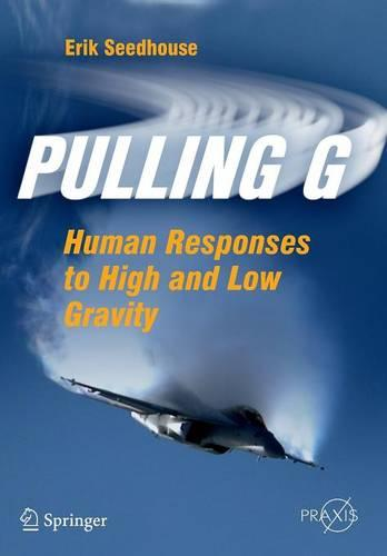 Pulling G: Human Responses to High and Low Gravity - Popular Science (Paperback)