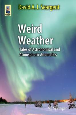 Weird Weather: Tales of Astronomical and Atmospheric Anomalies - Astronomers' Universe (Paperback)