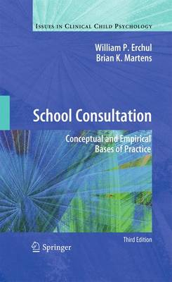 School Consultation: Conceptual and Empirical Bases of Practice - Issues in Clinical Child Psychology (Paperback)