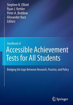 Handbook of Accessible Achievement Tests for All Students: Bridging the Gaps Between Research, Practice, and Policy (Paperback)