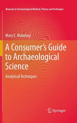 A Consumer's Guide to Archaeological Science: Analytical Techniques - Manuals in Archaeological Method, Theory and Technique (Paperback)