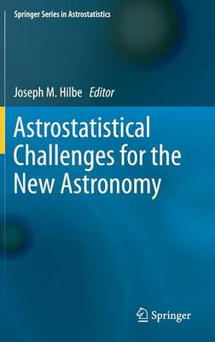 Astrostatistical Challenges for the New Astronomy - Springer Series in Astrostatistics 1 (Hardback)