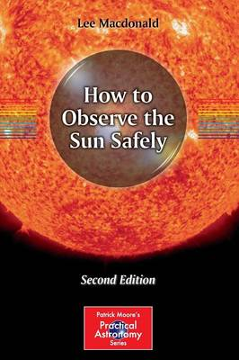 How to Observe the Sun Safely - The Patrick Moore Practical Astronomy Series (Paperback)