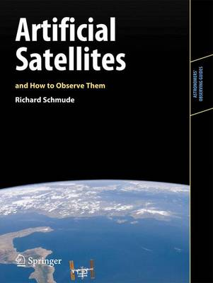 Artificial Satellites and How to Observe Them - Astronomers' Observing Guides (Paperback)