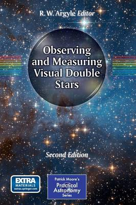 Observing and Measuring Visual Double Stars - The Patrick Moore Practical Astronomy Series (Paperback)