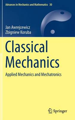 Classical Mechanics: Applied Mechanics and Mechatronics - Advances in Mechanics and Mathematics 30 (Hardback)