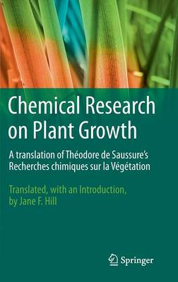 Chemical Research on Plant Growth: A Translation of Theodore de Saussure's Recherches Chimiques sur la Vegetation by Jane F. Hill (Hardback)