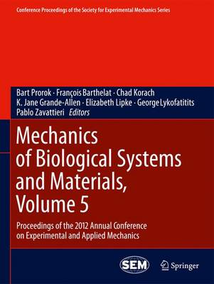 Mechanics of Biological Systems and Materials, Volume 5: Proceedings of the 2012 Annual Conference on Experimental and Applied Mechanics - Conference Proceedings of the Society for Experimental Mechanics Series (Hardback)