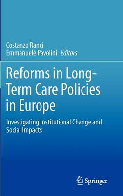 Reforms in Long-Term Care Policies in Europe: Investigating Institutional Change and Social Impacts (Hardback)