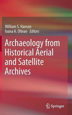 Archaeology from Historical Aerial and Satellite Archives (Hardback)
