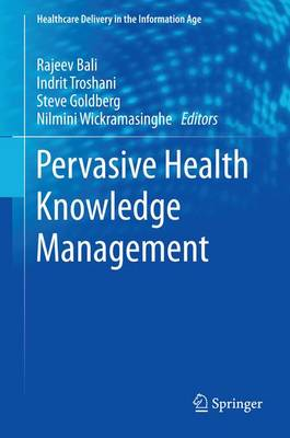 Pervasive Health Knowledge Management - Healthcare Delivery in the Information Age (Hardback)