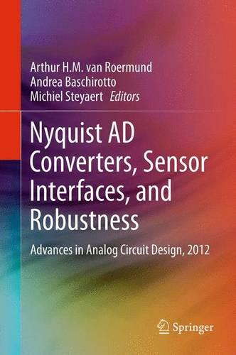 Nyquist AD Converters, Sensor Interfaces, and Robustness: Advances in Analog Circuit Design, 2012 (Hardback)