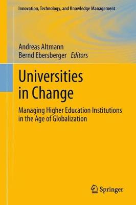 Universities in Change: Managing Higher Education Institutions in the Age of Globalization - Innovation, Technology, and Knowledge Management (Hardback)