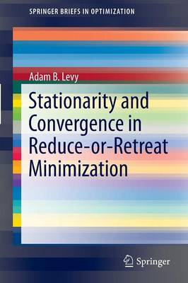 Stationarity and Convergence in Reduce-or-Retreat Minimization - SpringerBriefs in Optimization (Paperback)