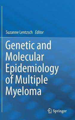 Genetic and Molecular Epidemiology of Multiple Myeloma (Hardback)