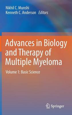 Advances in Biology and Therapy of Multiple Myeloma: Advances in Biology and Therapy of Multiple Myeloma Basic Science Volume 1 (Hardback)