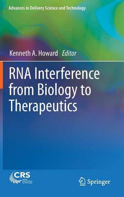 RNA Interference from Biology to Therapeutics - Advances in Delivery Science and Technology (Hardback)