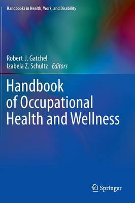 Handbook of Occupational Health and Wellness - Handbooks in Health, Work, and Disability (Hardback)