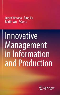 Innovative Management in Information and Production (Hardback)