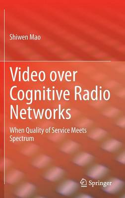 Video over Cognitive Radio Networks: When Quality of Service Meets Spectrum (Hardback)
