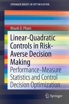 Linear-Quadratic Controls in Risk-Averse Decision Making: Performance-Measure Statistics and Control Decision Optimization - SpringerBriefs in Optimization (Paperback)