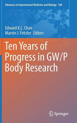 Ten Years of Progress in GW/P Body Research - Advances in Experimental Medicine and Biology 768 (Hardback)