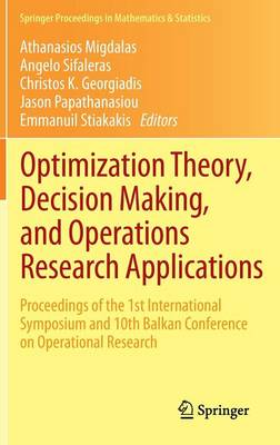 Optimization Theory, Decision Making, and Operations Research Applications: Proceedings of the 1st International Symposium and 10th Balkan Conference on Operational Research - Springer Proceedings in Mathematics & Statistics 31 (Hardback)