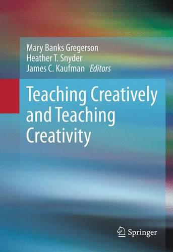 Teaching Creatively and Teaching Creativity (Hardback)
