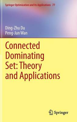 Connected Dominating Set: Theory and Applications - Springer Optimization and Its Applications 77 (Hardback)