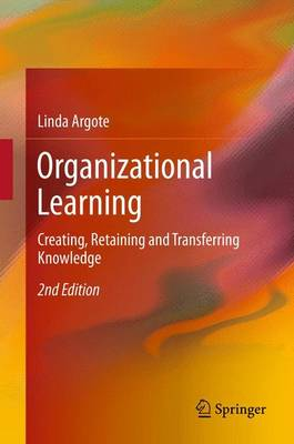 Organizational Learning: Creating, Retaining and Transferring Knowledge (Hardback)