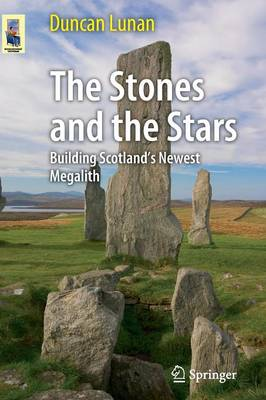 The Stones and the Stars: Building Scotland's Newest Megalith - Astronomers' Universe (Paperback)