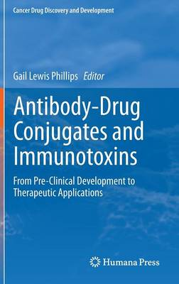 Antibody-Drug Conjugates and Immunotoxins: From Pre-Clinical Development to Therapeutic Applications - Cancer Drug Discovery and Development (Hardback)
