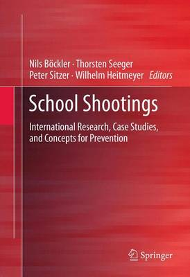 School Shootings: International Research, Case Studies, and Concepts for Prevention (Hardback)