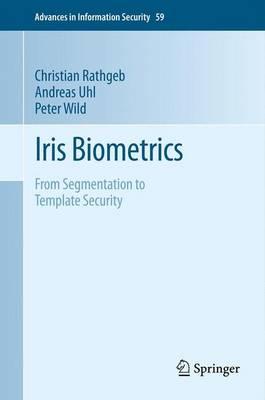 Iris Biometrics: From Segmentation to Template Security - Advances in Information Security 59 (Hardback)