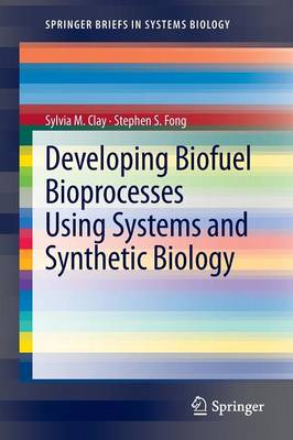 Developing Biofuel Bioprocesses Using Systems and Synthetic Biology - SpringerBriefs in Systems Biology (Paperback)