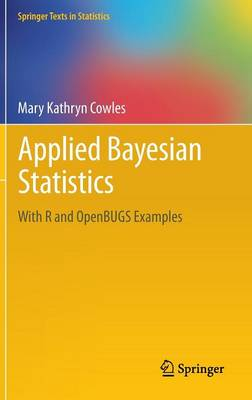 Applied Bayesian Statistics: With R and OpenBUGS Examples - Springer Texts in Statistics 98 (Hardback)