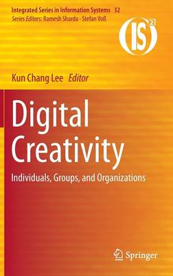 Digital Creativity: Individuals, Groups, and Organizations - Integrated Series in Information Systems 32 (Hardback)
